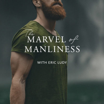 194: The Time of the Hammer // The Marvel of Manliness 04 (Eric Ludy)