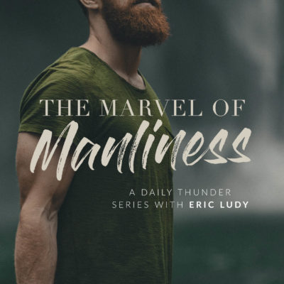 197: Jonathan-esque // The Marvel of Manliness 06 (Eric Ludy)