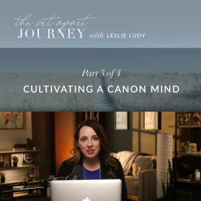 575: Cultivating a Canon Mind (Leslie Ludy)